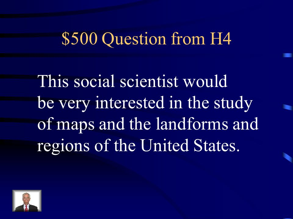 $500 Question from H4 This social scientist would. be very interested in the study. of maps and the landforms and.