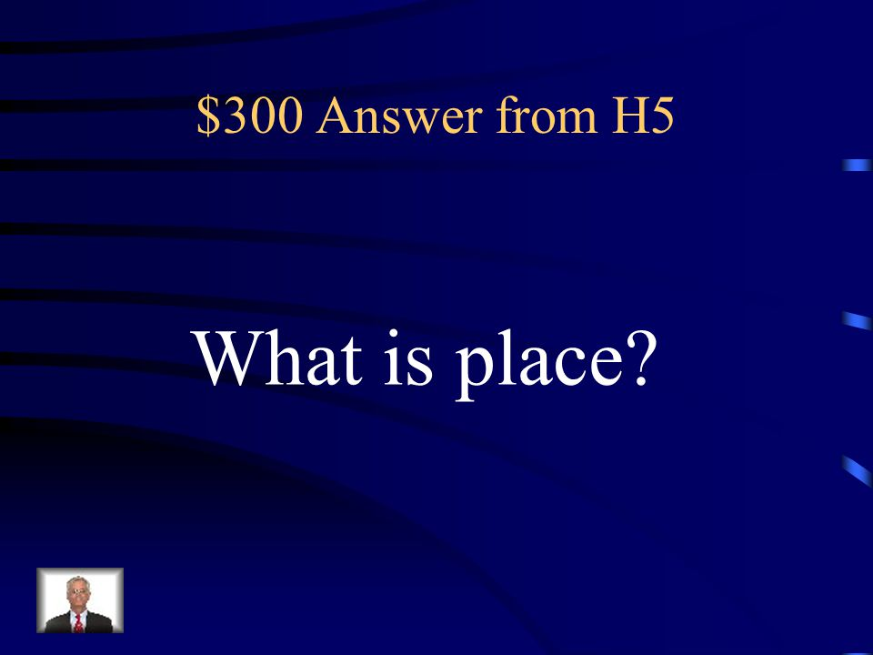 $300 Answer from H5 What is place
