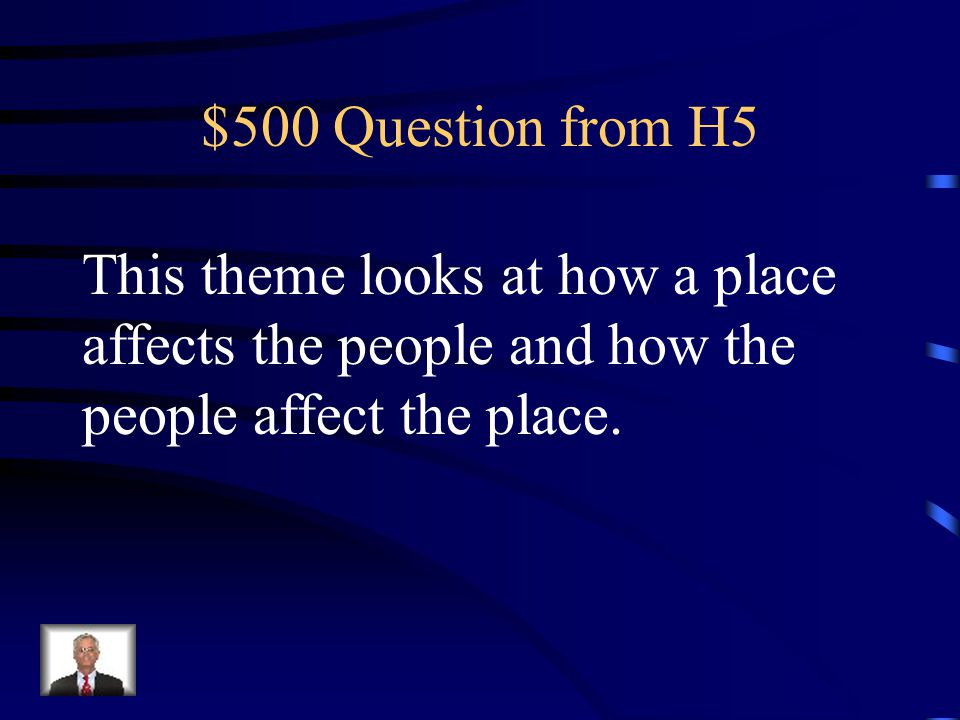 $500 Question from H5 This theme looks at how a place affects the people and how the people affect the place.