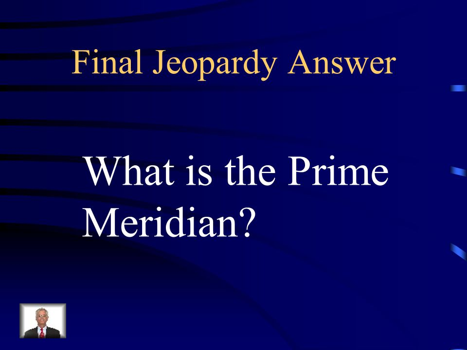 Final Jeopardy Answer What is the Prime Meridian