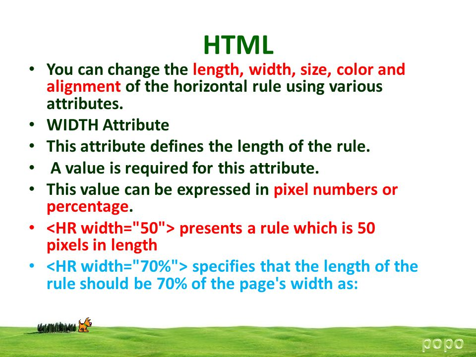 HTML You can change the length, width, size, color and alignment of the horizontal rule using various attributes.