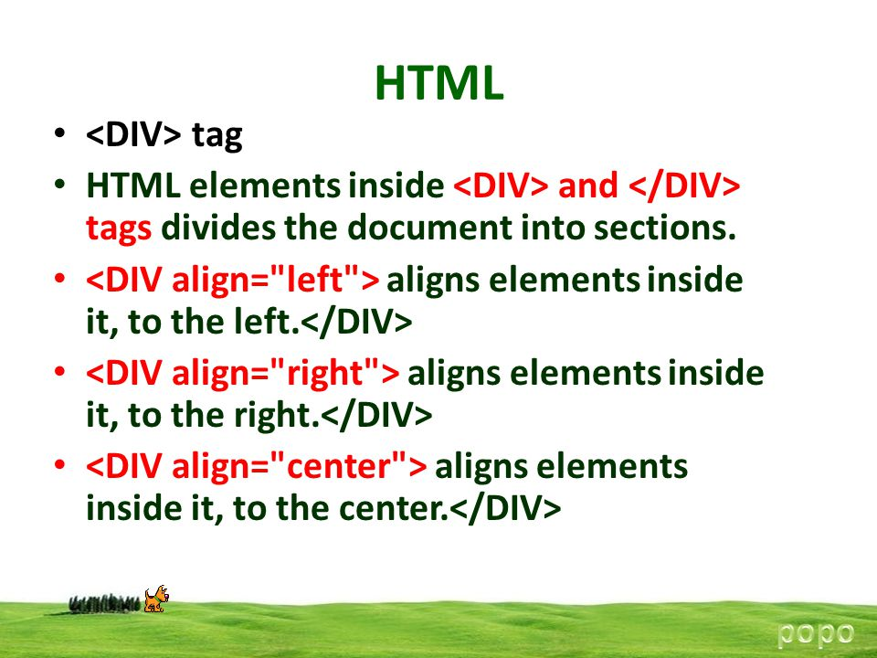 HTML <DIV> tag HTML elements inside <DIV> and </DIV> tags divides the document into sections.