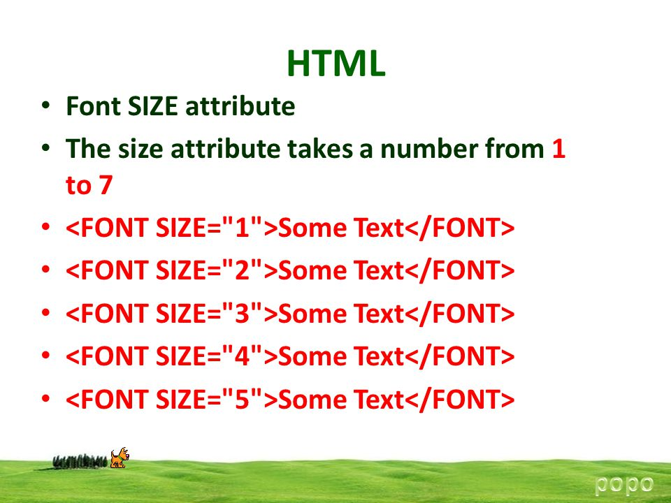 HTML Font SIZE attribute The size attribute takes a number from 1 to 7
