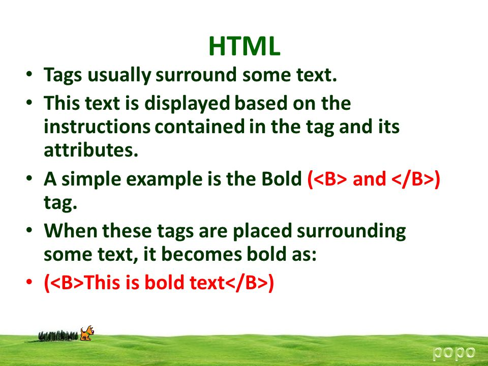 HTML Tags usually surround some text.