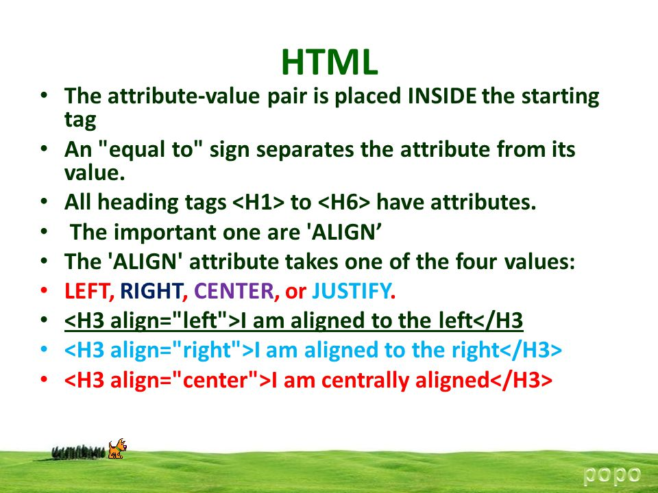 HTML popo The attribute-value pair is placed INSIDE the starting tag