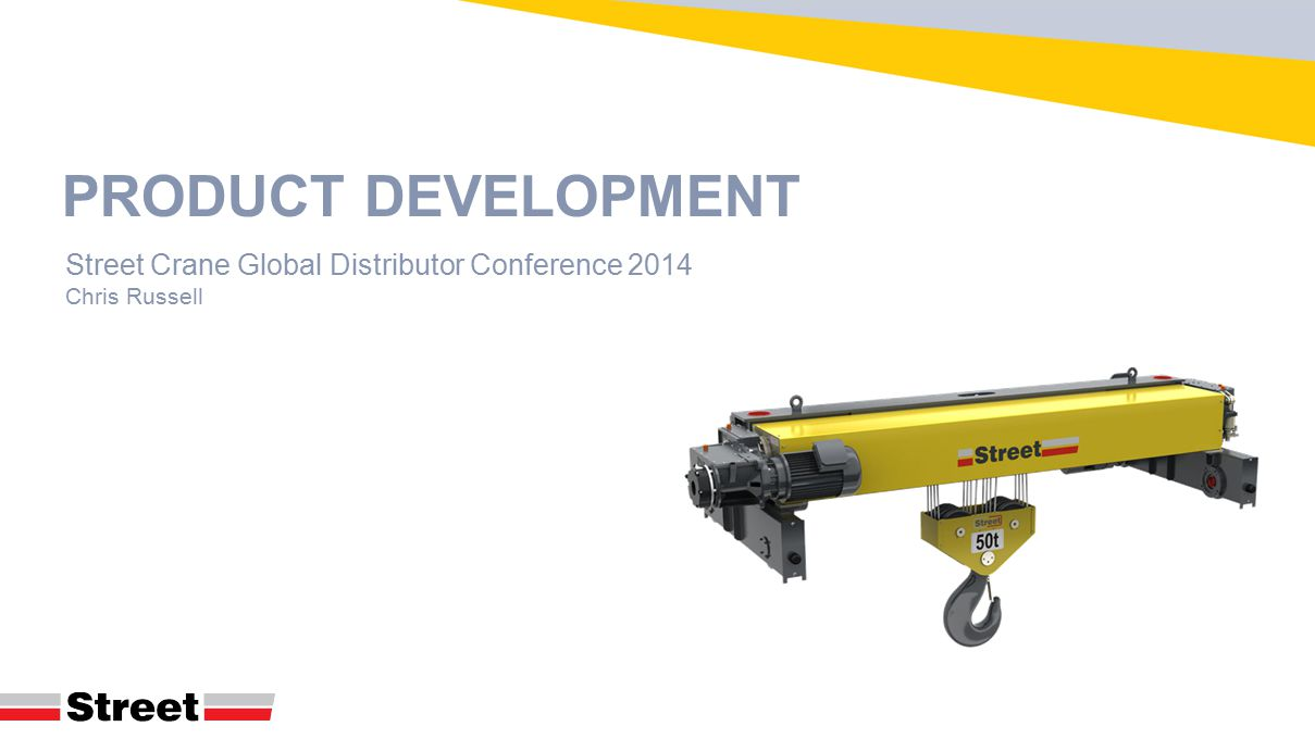PRODUCT DEVELOPMENT Street Crane Global Distributor Conference 2014