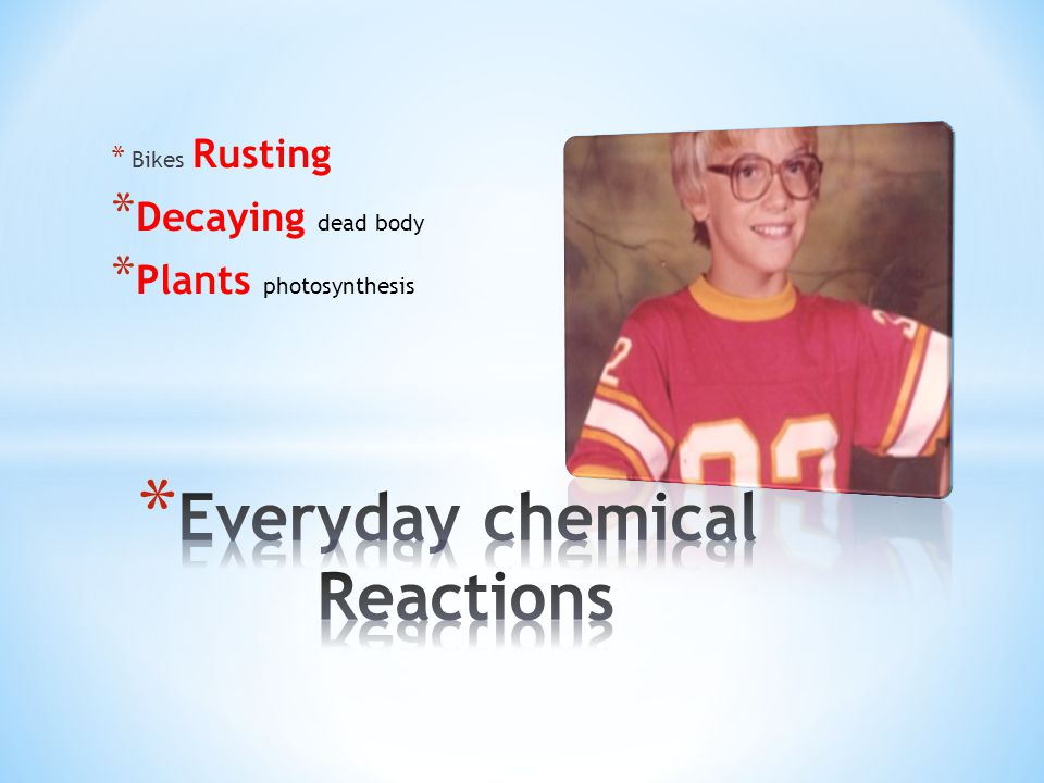 Everyday chemical Reactions