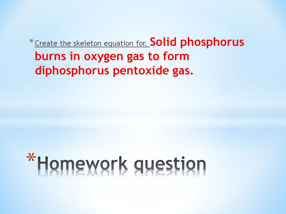 Create the skeleton equation for, Solid phosphorus burns in oxygen gas to form diphosphorus pentoxide gas.