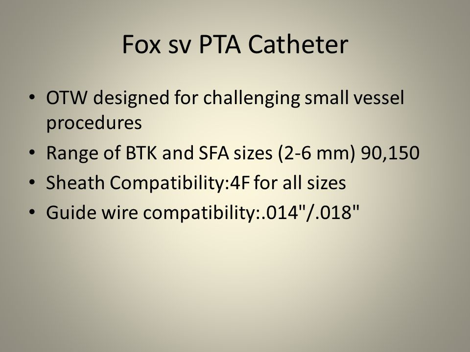 Fox sv PTA Catheter OTW designed for challenging small vessel procedures. Range of BTK and SFA sizes (2-6 mm) 90,150.