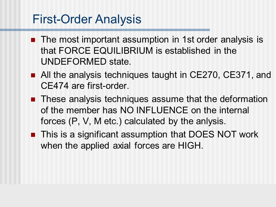 First-Order Analysis The most important assumption in 1st order analysis is that FORCE EQUILIBRIUM is established in the UNDEFORMED state.