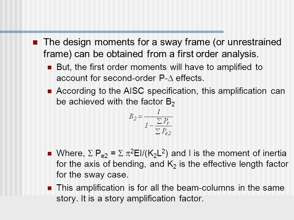 The design moments for a sway frame (or unrestrained frame) can be obtained from a first order analysis.