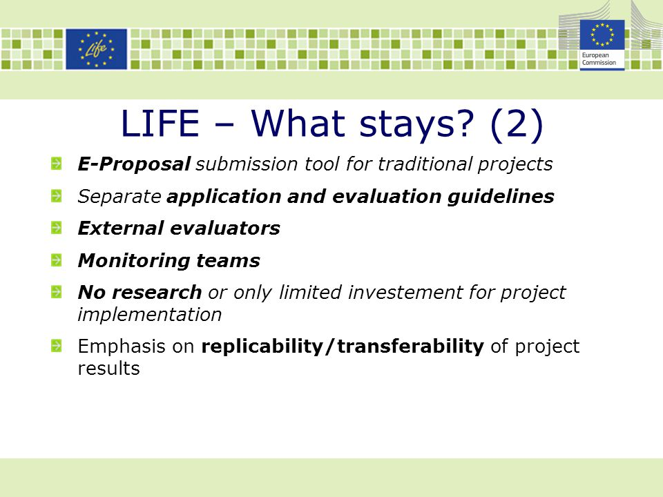 LIFE – What stays (2) E-Proposal submission tool for traditional projects. Separate application and evaluation guidelines.