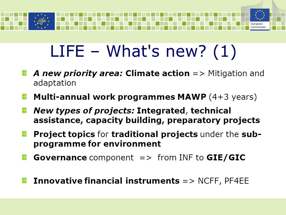 LIFE – What s new (1) A new priority area: Climate action => Mitigation and adaptation. Multi-annual work programmes MAWP (4+3 years)