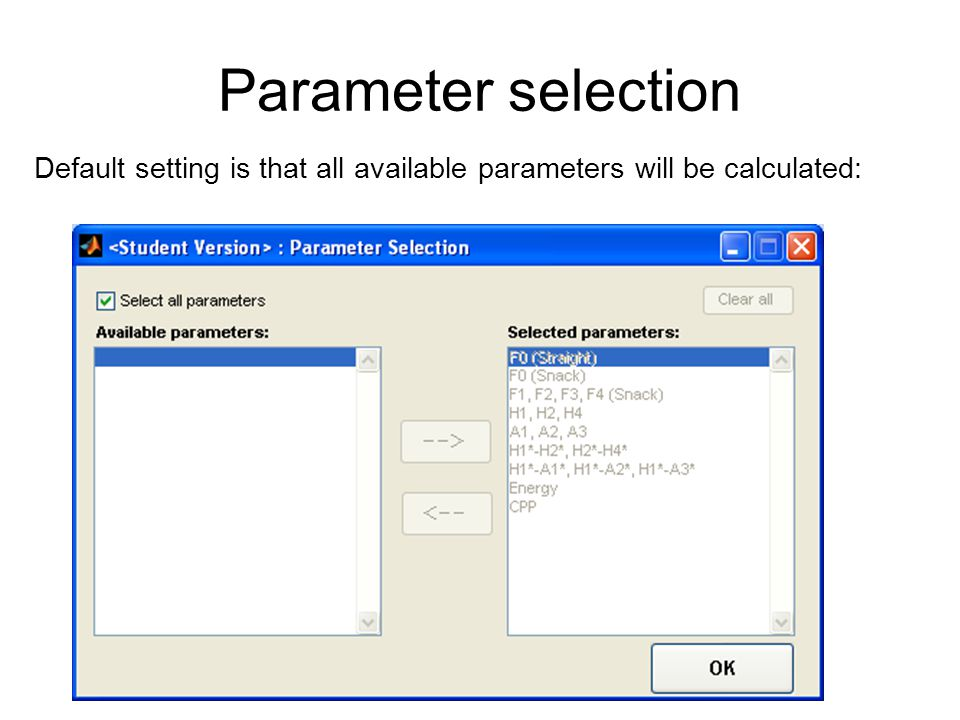 Parameter selection Default setting is that all available parameters will be calculated: