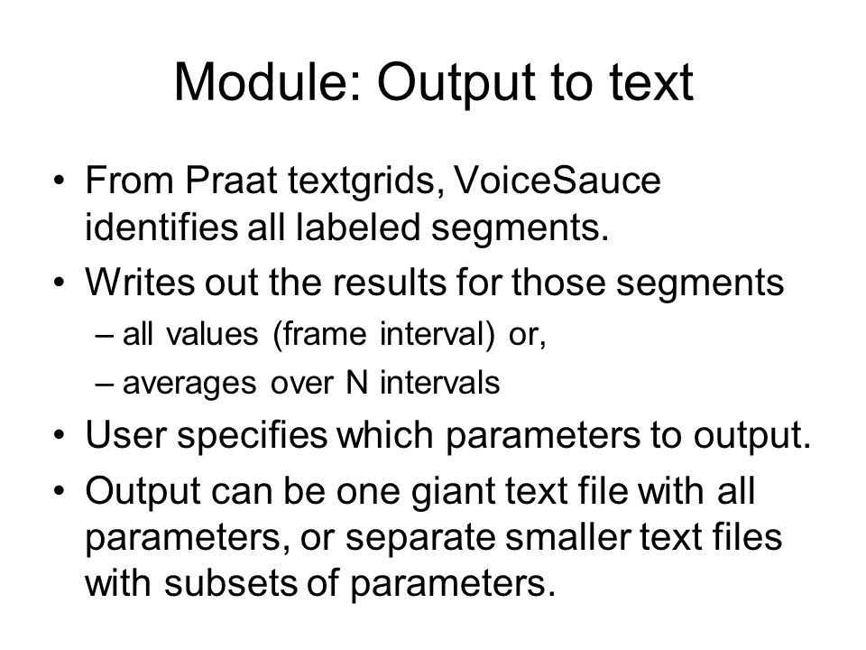 Module: Output to text From Praat textgrids, VoiceSauce identifies all labeled segments. Writes out the results for those segments.