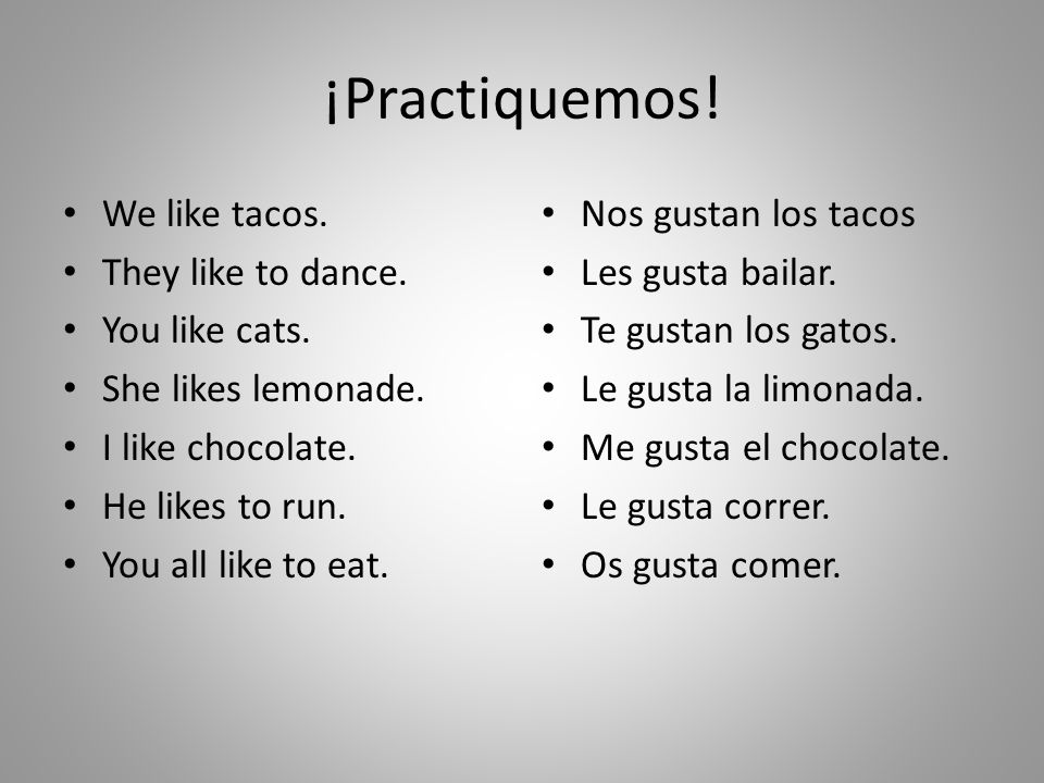 ¡Practiquemos! We like tacos. They like to dance. You like cats.