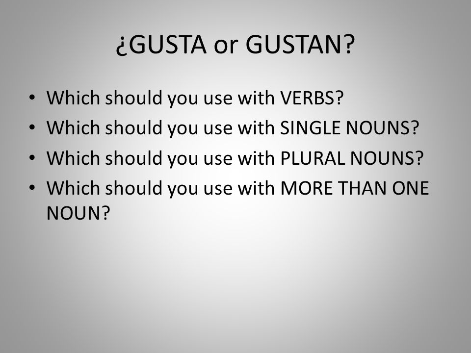 ¿GUSTA or GUSTAN Which should you use with VERBS