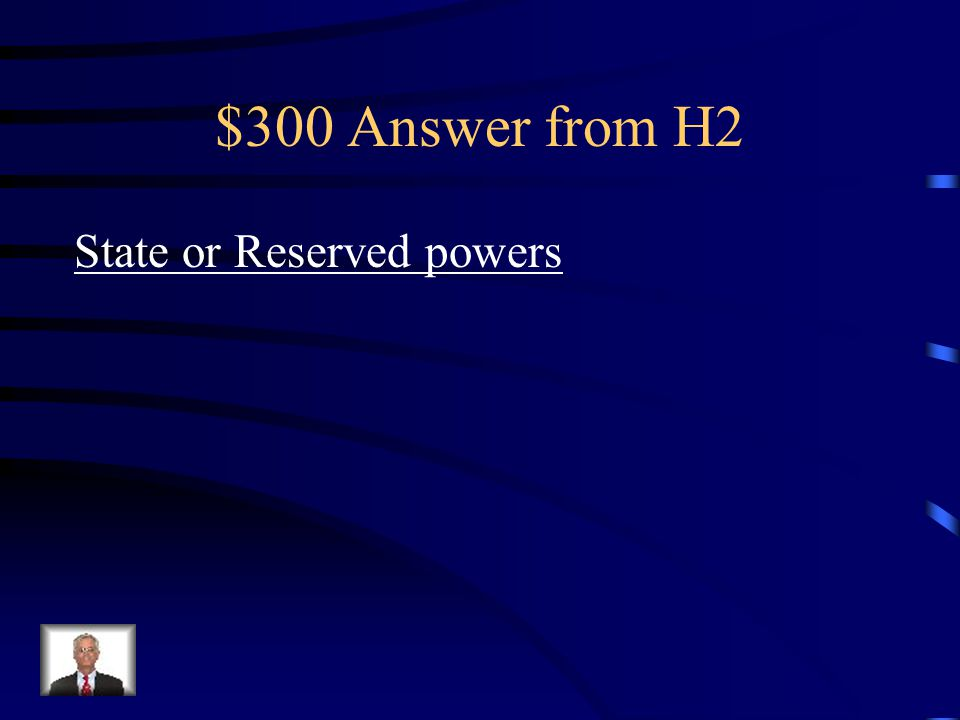 $300 Answer from H2 State or Reserved powers