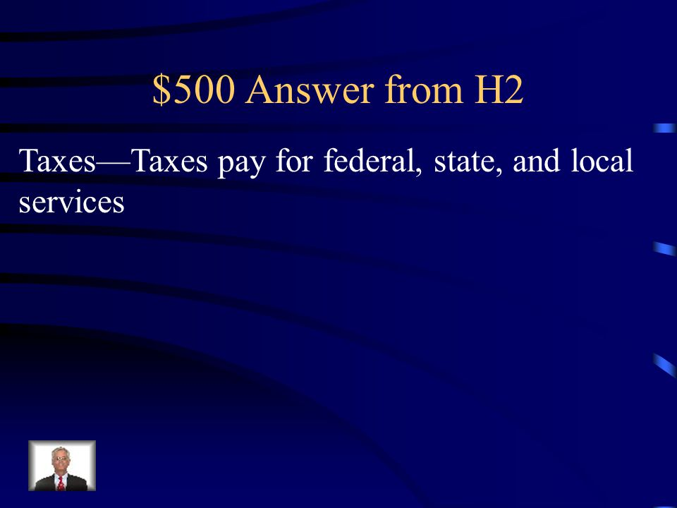 $500 Answer from H2 Taxes—Taxes pay for federal, state, and local services