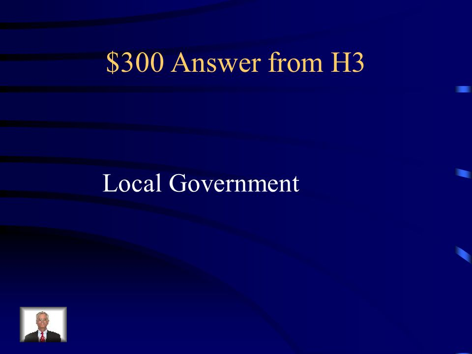 $300 Answer from H3 Local Government