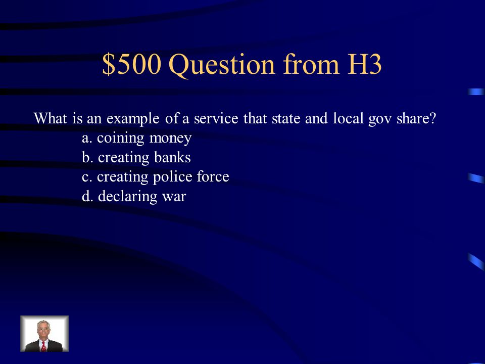$500 Question from H3 What is an example of a service that state and local gov share a. coining money.