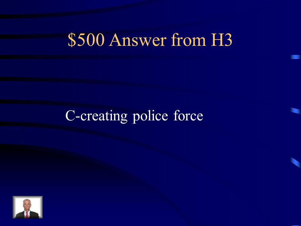 $500 Answer from H3 C-creating police force