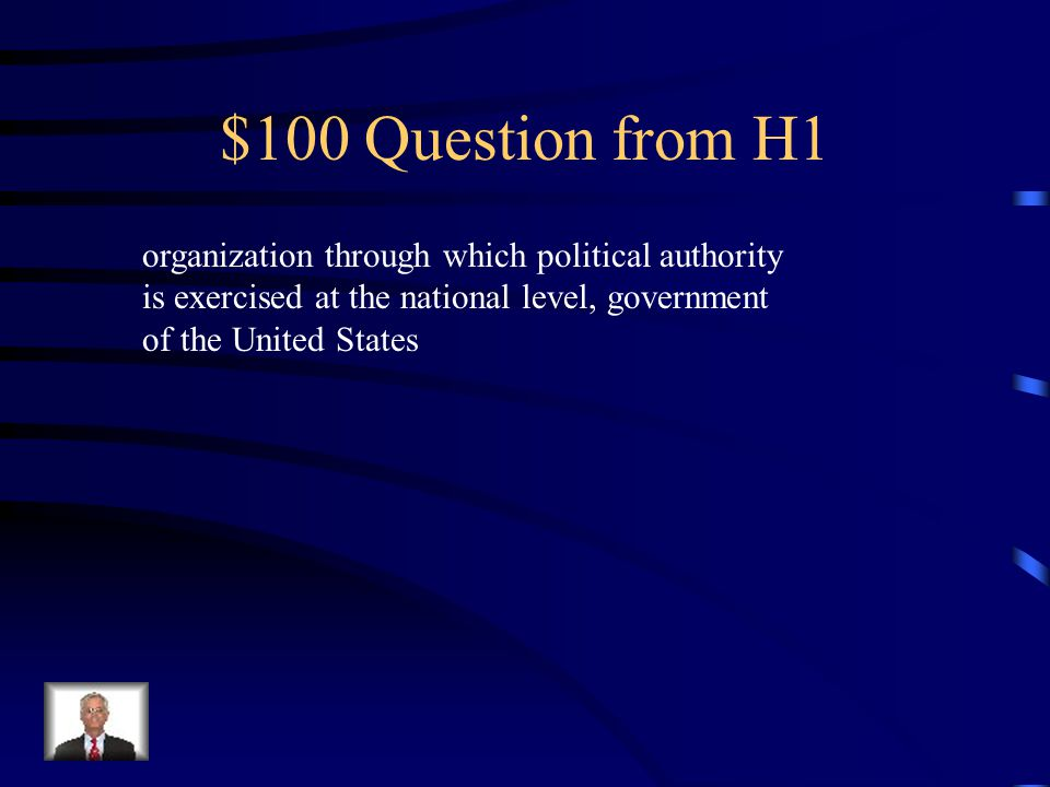 $100 Question from H1 organization through which political authority is exercised at the national level, government of the United States.