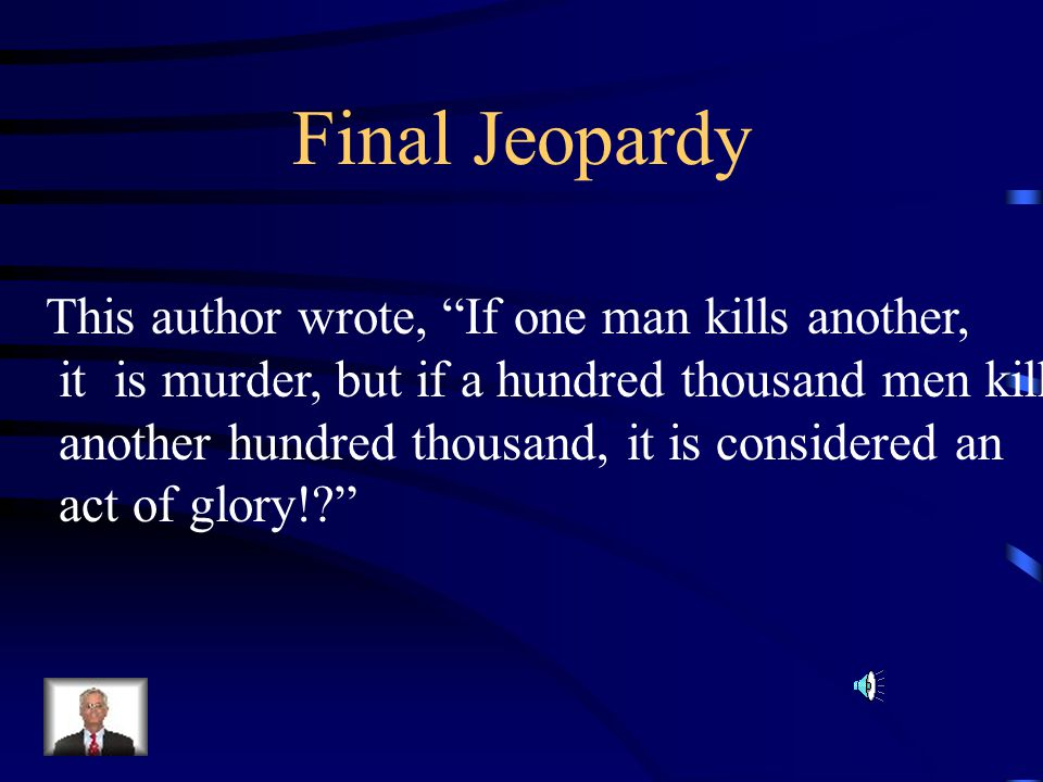 Final Jeopardy This author wrote, If one man kills another,