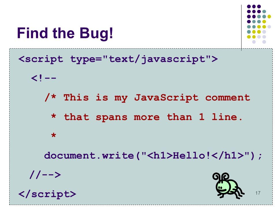 Find the Bug! <script type= text/javascript > <!--