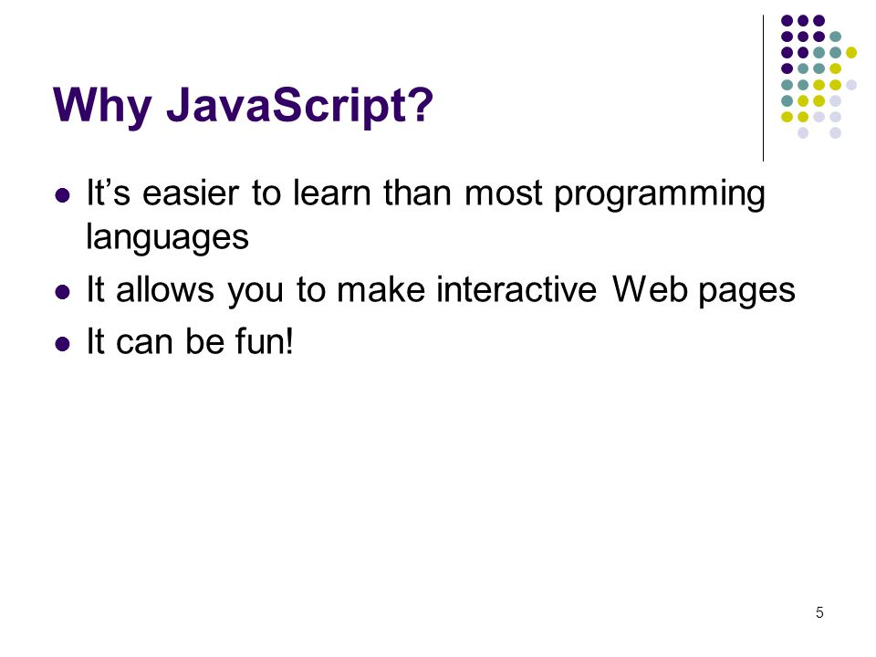 Why JavaScript It's easier to learn than most programming languages