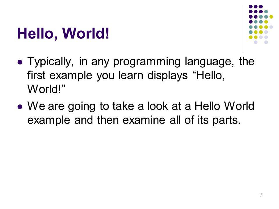 Hello, World! Typically, in any programming language, the first example you learn displays Hello, World!
