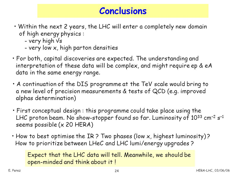 Conclusions Within the next 2 years, the LHC will enter a completely new domain. of high energy physics :
