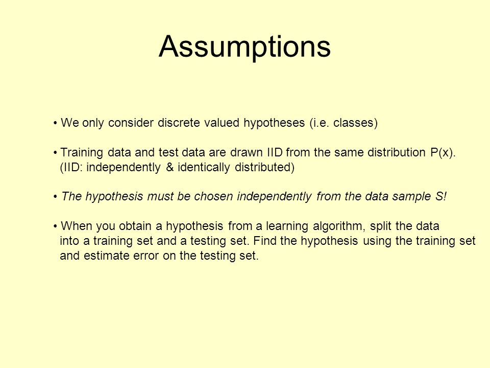 Assumptions We only consider discrete valued hypotheses (i.e. classes)