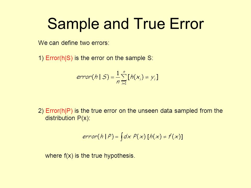 Sample and True Error We can define two errors: