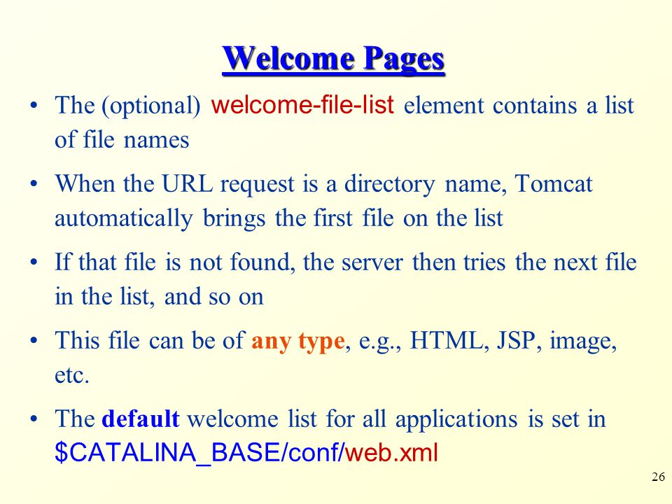 Welcome Pages The (optional) welcome-file-list element contains a list of file names.