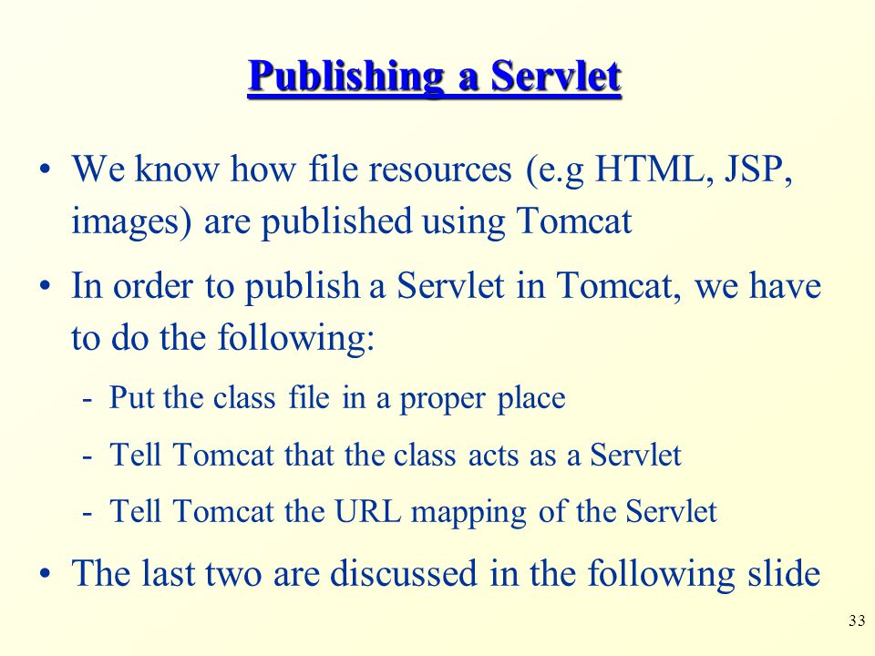 Publishing a Servlet We know how file resources (e.g HTML, JSP, images) are published using Tomcat.