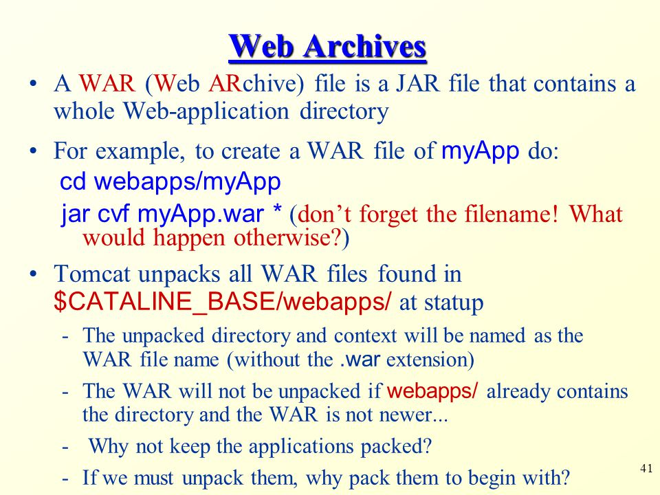 Web Archives A WAR (Web ARchive) file is a JAR file that contains a whole Web-application directory.