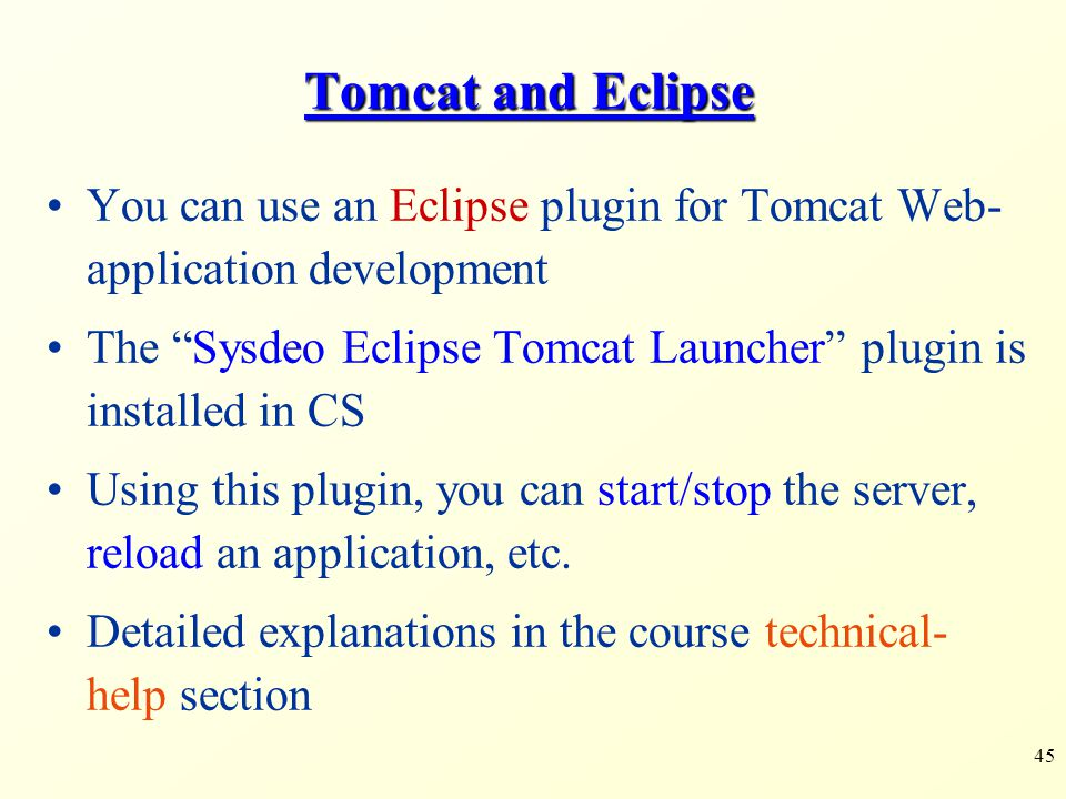 Tomcat and Eclipse You can use an Eclipse plugin for Tomcat Web-application development.