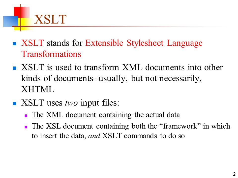 XSLT XSLT stands for Extensible Stylesheet Language Transformations