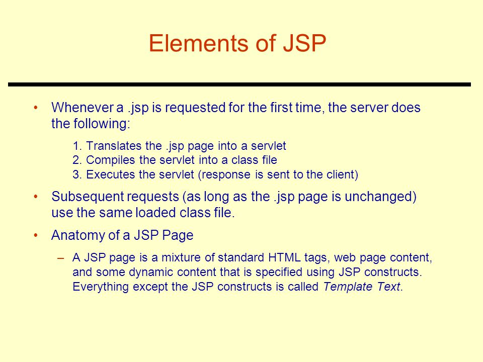 Elements of JSP Whenever a .jsp is requested for the first time, the server does the following: