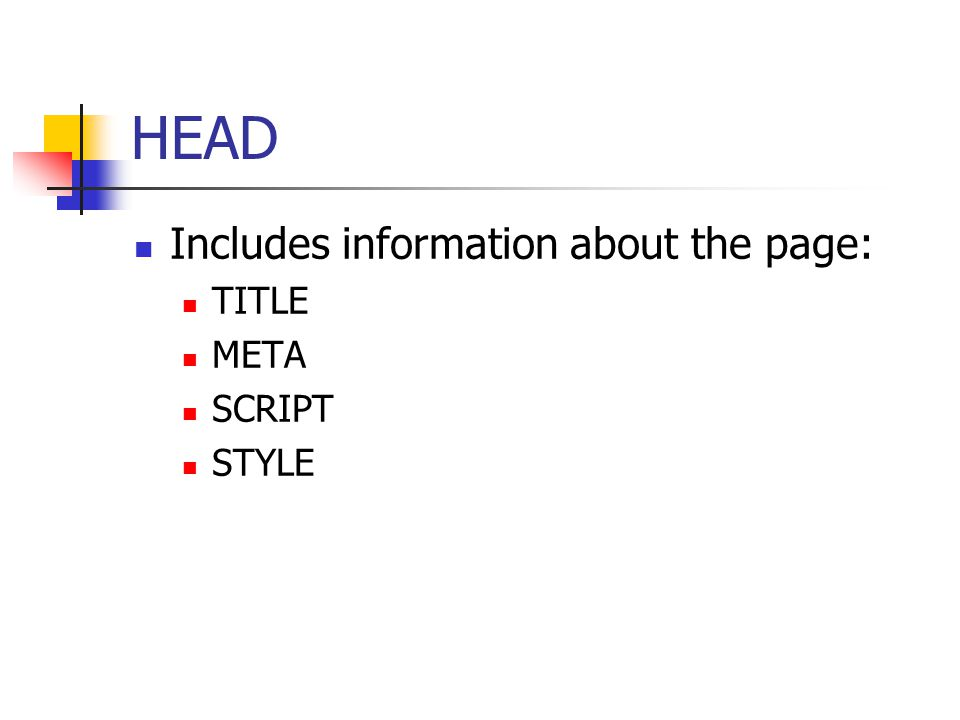 HEAD Includes information about the page: TITLE META SCRIPT STYLE