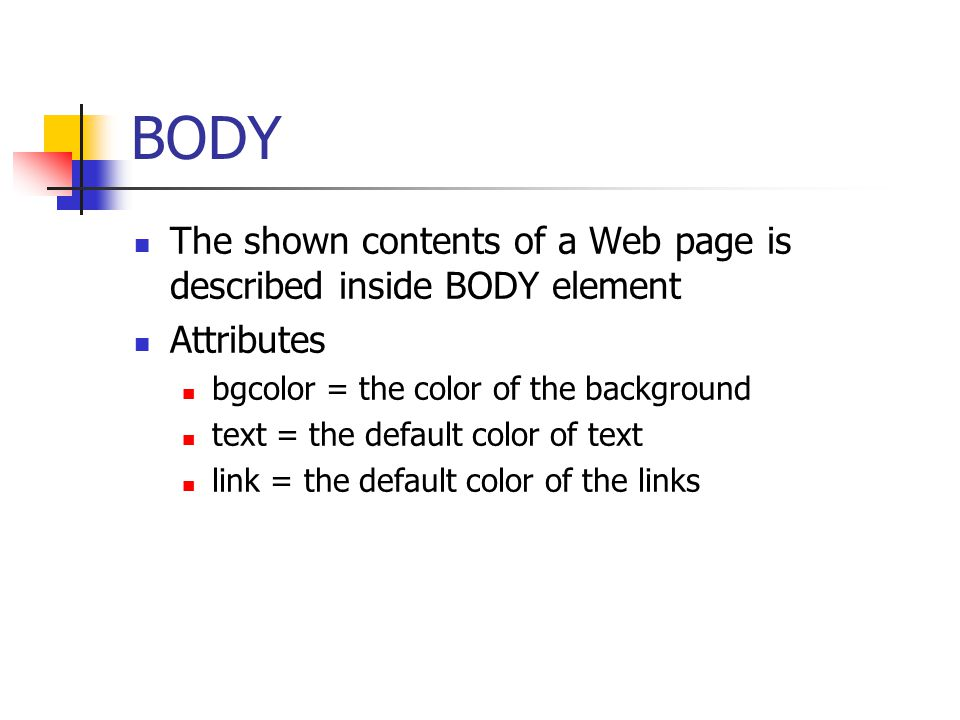 BODY The shown contents of a Web page is described inside BODY element