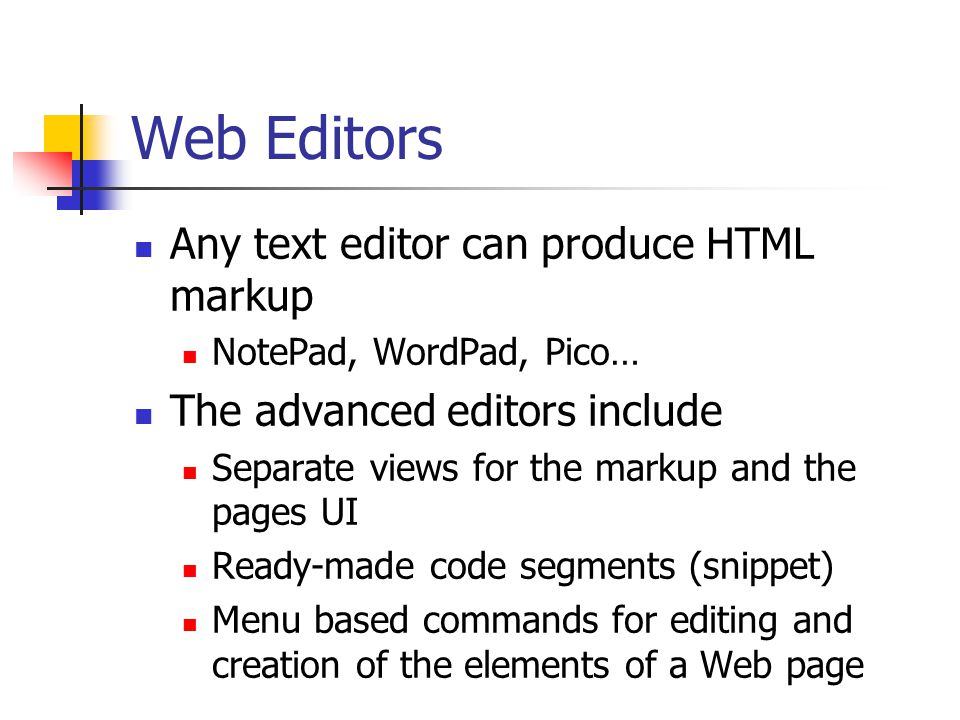 Web Editors Any text editor can produce HTML markup