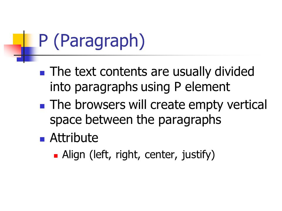 P (Paragraph) The text contents are usually divided into paragraphs using P element.