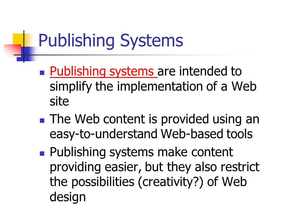 Publishing Systems Publishing systems are intended to simplify the implementation of a Web site.