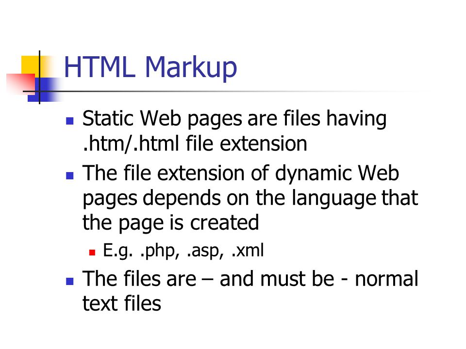 HTML Markup Static Web pages are files having .htm/.html file extension.