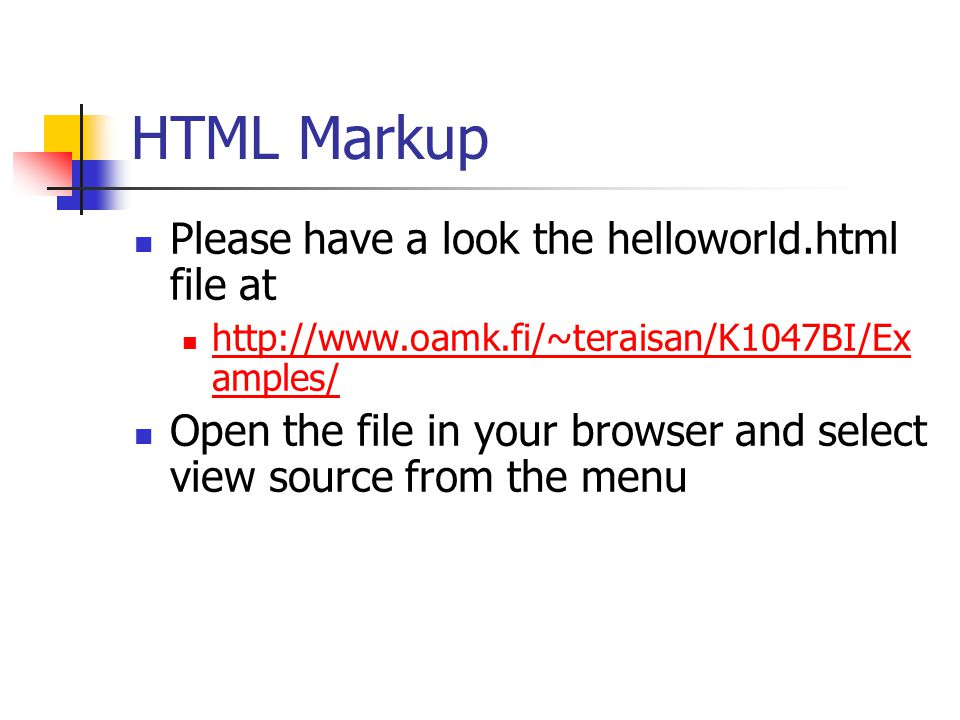 HTML Markup Please have a look the helloworld.html file at