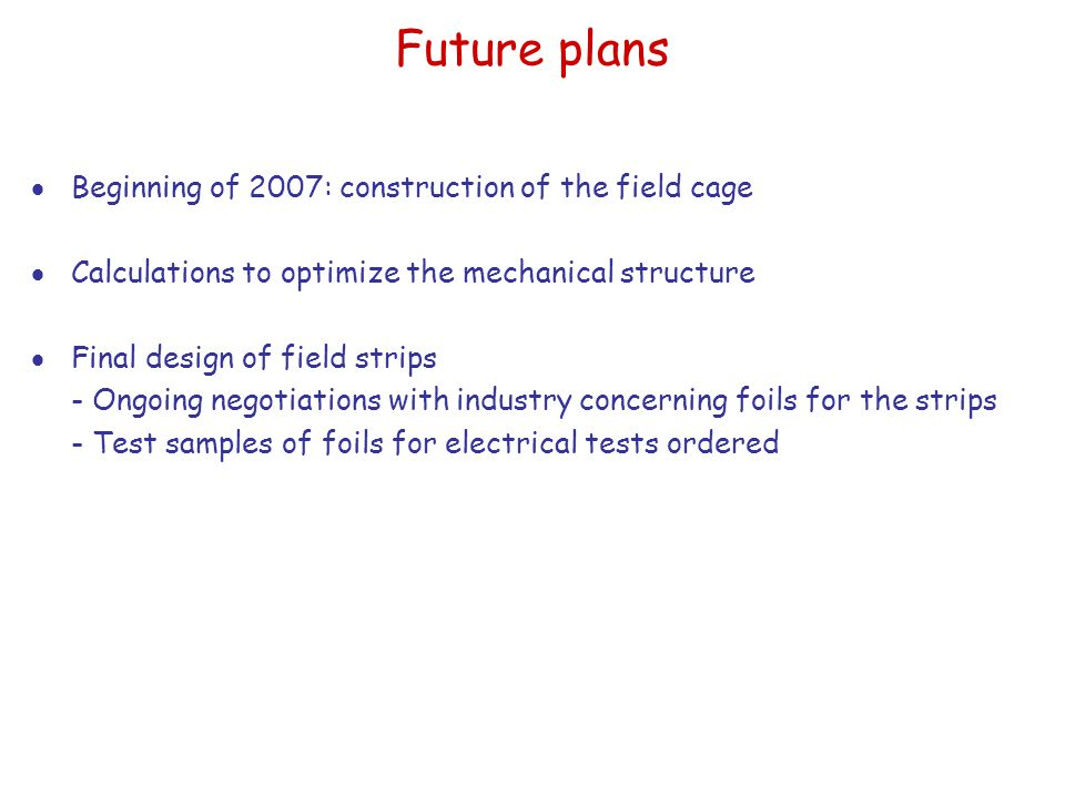 Future plans Beginning of 2007: construction of the field cage