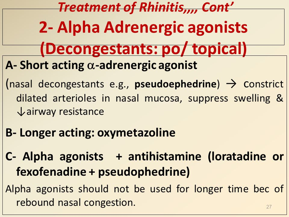 Treatment of Rhinitis,,,, Cont' 2- Alpha Adrenergic agonists (Decongestants: po/ topical)