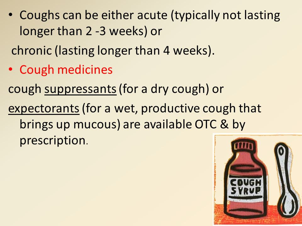 Coughs can be either acute (typically not lasting longer than 2 -3 weeks) or
